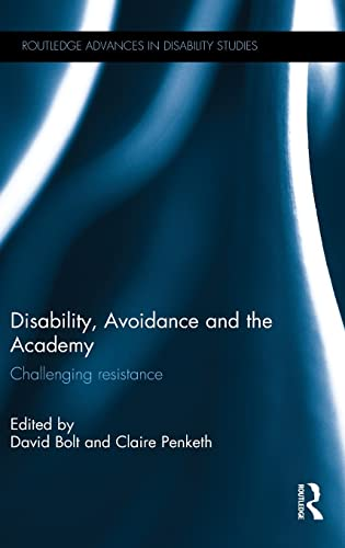 9781138858664: Disability, Avoidance and the Academy: Challenging Resistance (Routledge Advances in Disability Studies)