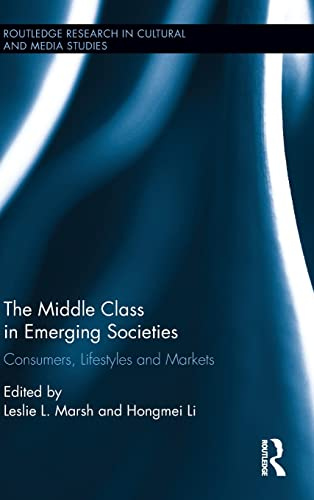 9781138858824: The Middle Class in Emerging Societies: Consumers, Lifestyles and Markets (Routledge Research in Cultural and Media Studies)