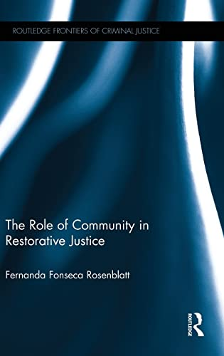 The Role of Community in Restorative Justice (Routledge Frontiers of Criminal Justice): Rosenblatt,...