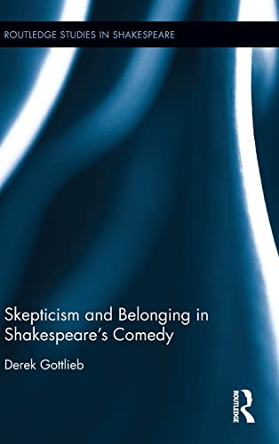 9781138859555: Skepticism and Belonging in Shakespeare's Comedy (Routledge Studies in Shakespeare)