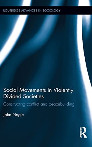 Social Movements in Violently Divided Societies: Constructing Conflict and Peacebuilding (Routledge...