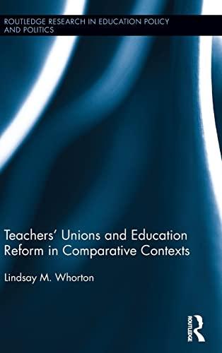 TeachersÆ Unions and Education Reform in Comparative Contexts: Whorton, Lindsay M.