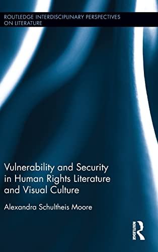 9781138860278: Vulnerability and Security in Human Rights Literature and Visual Culture (Routledge Interdisciplinary Perspectives on Literature)