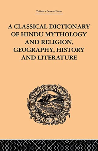 9781138862197: A Classical Dictionary of Hindu Mythology and Religion, Geography, History and Literature