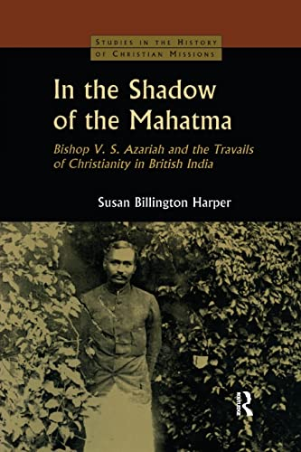 9781138862364: In the Shadow of the Mahatma: Bishop Azariah and the Travails of Christianity in British India