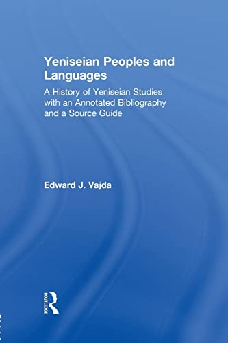 9781138862401: Yeniseian Peoples and Languages: A History of Yeniseian Studies with an Annotated Bibliography and a Source Guide