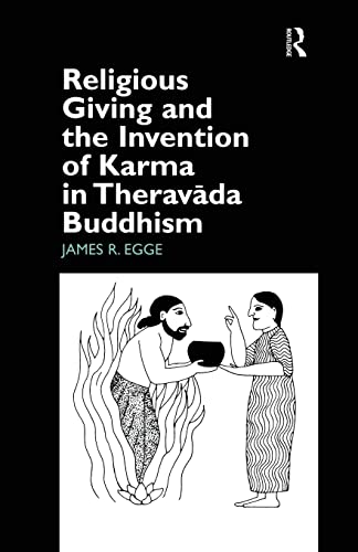 Religious Giving and the Invention of Karma in Theravada Buddhism: Egge,James