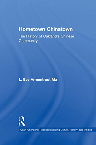 Hometown Chinatown: A History of Oakland's Chinese Community, 1852-1995: Ma,Eva Armentrout