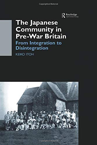 9781138862814: The Japanese Community in Pre-War Britain: From Integration to Disintegration