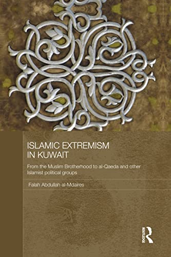 9781138862999: Islamic Extremism in Kuwait: From the Muslim Brotherhood to Al-Qaeda and other Islamic Political Groups (Durham Modern Middle East and Islamic World Series)