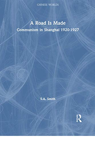 9781138863200: A Road Is Made: Communism in Shanghai 1920-1927