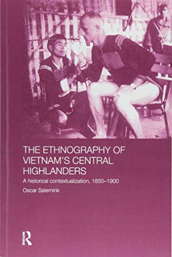 9781138863422: The Ethnography of Vietnam's Central Highlanders: A Historical Contextualization 1850-1990 (Anthropology of Asia)