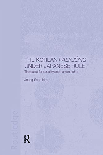 The Korean Paekjong Under Japanese Rule: The Quest for Equality and Human Rights: Kim, Joong-Seop