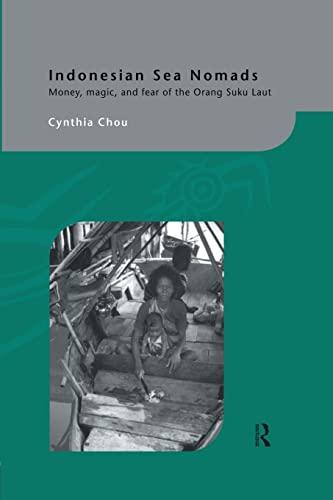 Indonesian Sea Nomads: Money, Magic and Fear of the Orang Suku Laut: Chou,Cynthia