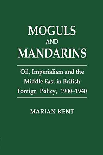 9781138863675: Moguls and Mandarins: Oil, Imperialism and the Middle East in British Foreign Policy 1900-1940