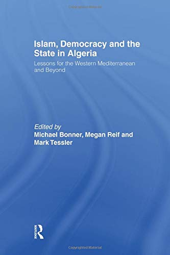 Islam, Democracy and the State in Algeria: Lessons for the Western Mediterranean and Beyond: Bonner...