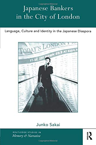 9781138863958: Japanese Bankers in the City of London: Language, Culture and Identity in the Japanese Diaspora (Routledge Studies in Memory and Narrative)