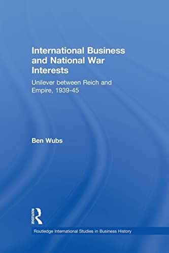 9781138864047: International Business and National War Interests: Unilever between Reich and empire, 1939-45 (Routledge International Studies in Business History)