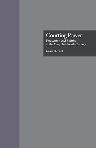 9781138864405: Courting Power: Persuasion and Politics in the Early Thirteenth Century
