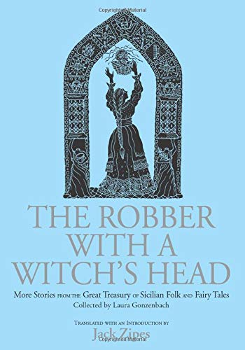 9781138864528: The Robber with a Witch's Head: More Stories from the Great Treasury of Sicilian Folk and Fairy Tales Collected by Laura Gonzenbach