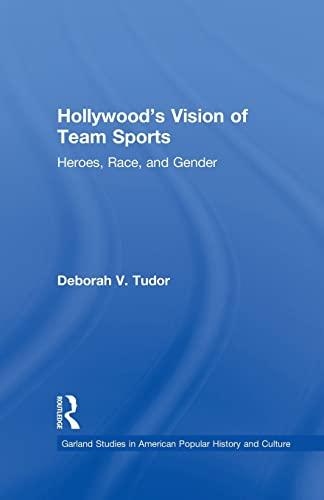 Hollywood's Vision of Team Sports: Heroes, Race, and Gender: Tudor,Deborah V.