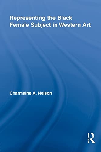 9781138864610: Representing the Black Female Subject in Western Art (Routledge Studies on African and Black Diaspora)