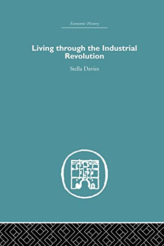 Living Through the Industrial Revolution: Davies,Stella
