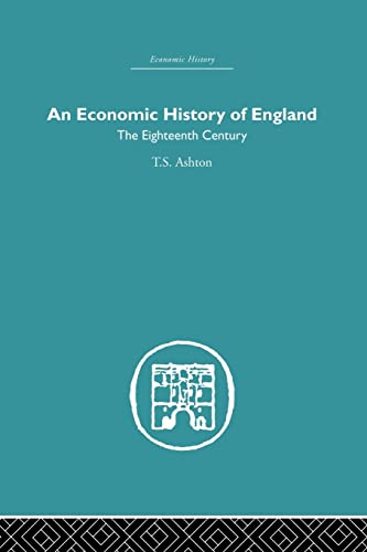 An Economic History of England: the Eighteenth Century: Ashton,T.S.