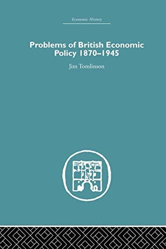 9781138865044: Problems of British Economic Policy, 1870-1945 (Economic History)