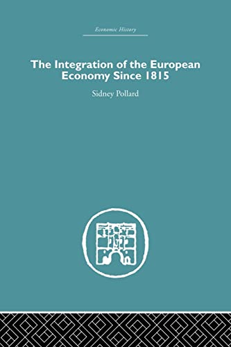 The Integration of the European Economy Since 1815: Pollard,Sidney