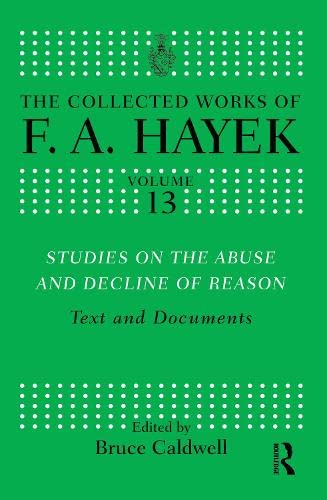 9781138865617: Studies on the Abuse and Decline of Reason: Text and Documents (The Collected Works of F. a. Hayek)