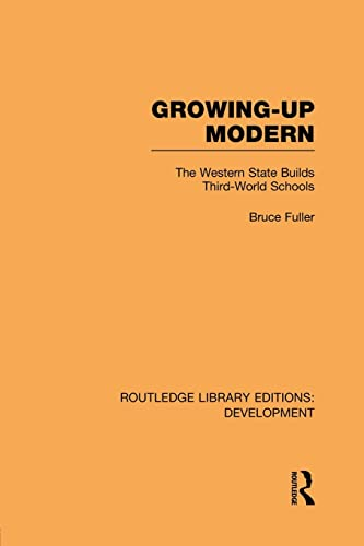 9781138865662: Growing-Up Modern: The Western State Builds Third-World Schools (Routledge Library Editions: Development)