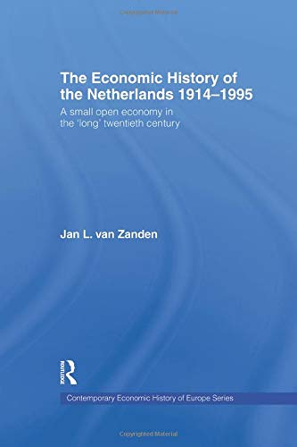 The Economic History of The Netherlands 1914-1995: A Small Open Economy in the 'Long' ...