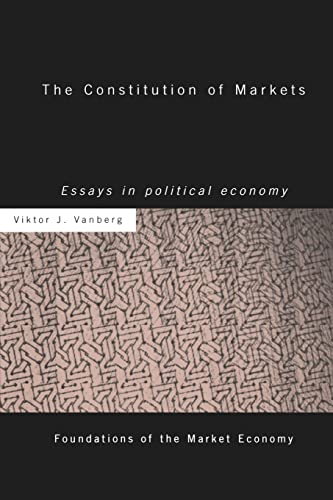 9781138865907: The Constitution of Markets: Essays in Political Economy (Routledge Foundations of the Market Economy)