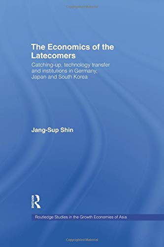 9781138866119: The Economics of the Latecomers: Catching-Up, Technology Transfer and Institutions in Germany, Japan and South Korea (Rouledge Studies in the Growth Economies of Asia)