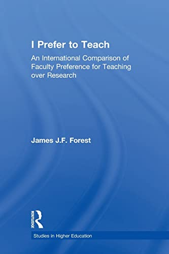 I Prefer to Teach: An International Comparison of Faculty Preference for Teaching: Forest, James ...
