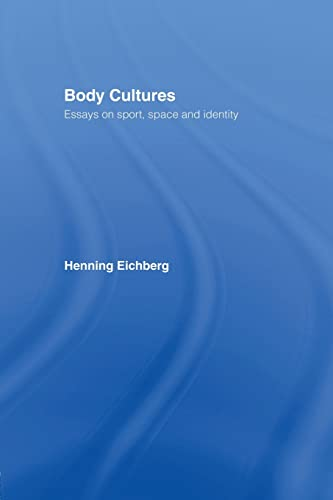 9781138867123: Body Cultures: Essays on Sport, Space & Identity by Henning Eichberg