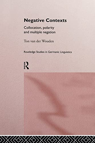 9781138868281: Negative Contexts: Collocation, Polarity and Multiple Negation (Routledge Studies in Germanic Linguistics)