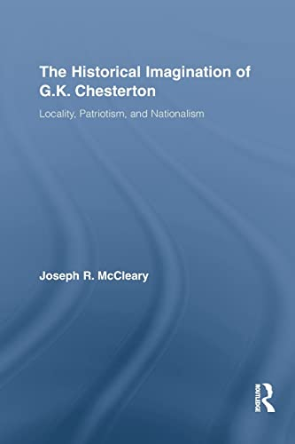 9781138868724: The Historical Imagination of G.K. Chesterton: Locality, Patriotism, and Nationalism (Studies in Major Literary Authors)