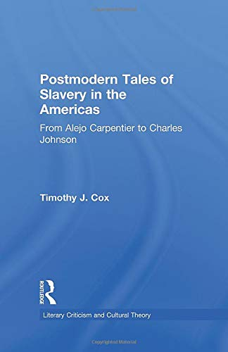 9781138868762: Postmodern Tales of Slavery in the Americas: From Alejo Carpentier to Charles Johnson (Literary Criticism and Cultural Theory)
