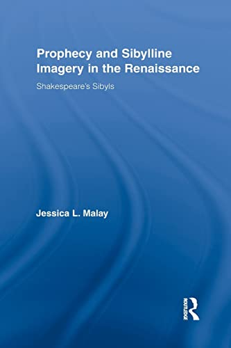 Prophecy and Sibylline Imagery in the Renaissance: ShakespeareÆs Sibyls: Malay, Jessica
