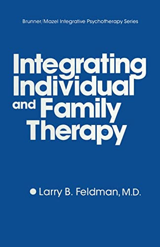 Integrating Individual And Family Therapy: FELDMAN, LARRY B.