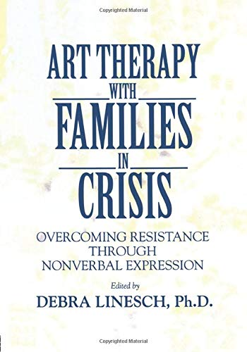 9781138869189: Art Therapy With Families In Crisis: Overcoming Resistance Through Nonverbal Expression