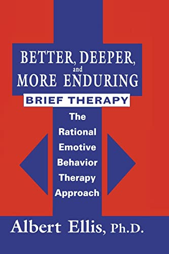 9781138869424: Better, Deeper And More Enduring Brief Therapy: The Rational Emotive Behavior Therapy Approach