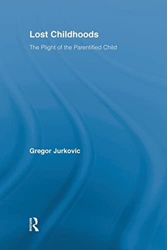 Lost Childhoods: The Plight Of The Parentified Child: Jurkovic, Gregory J.