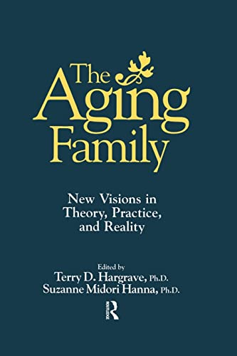 9781138869486: The Aging Family: New Visions In Theory, Practice, And Reality