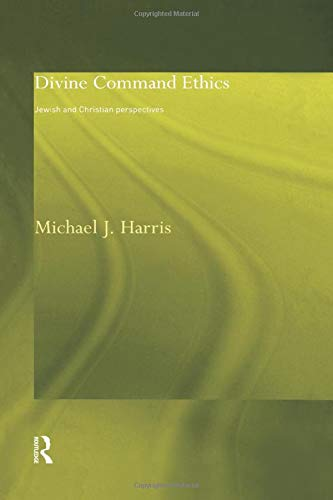 9781138869769: Divine Command Ethics: Jewish and Christian Perspectives (Philosophical Ideas in Debate)