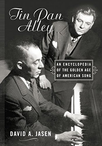 Tin Pan Alley: An Encyclopedia of the Golden Age of American Song (Paperback): David A. Jasen