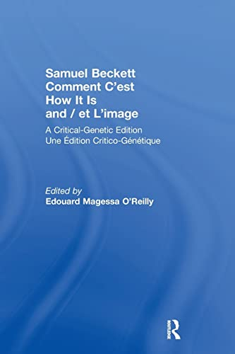 9781138870536: Samuel Beckett Comment C'est How It Is And / et L'image: A Critical-Genetic Edition Une Edition Critic-Genetique