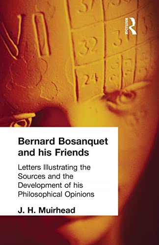 Bernard Bosanquet and his Friends: Letters Illustrating the Sources and the Development of his ...